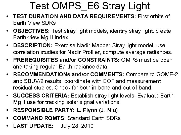 Test OMPS_E 6 Stray Light • TEST DURATION AND DATA REQUIREMENTS: First orbits of