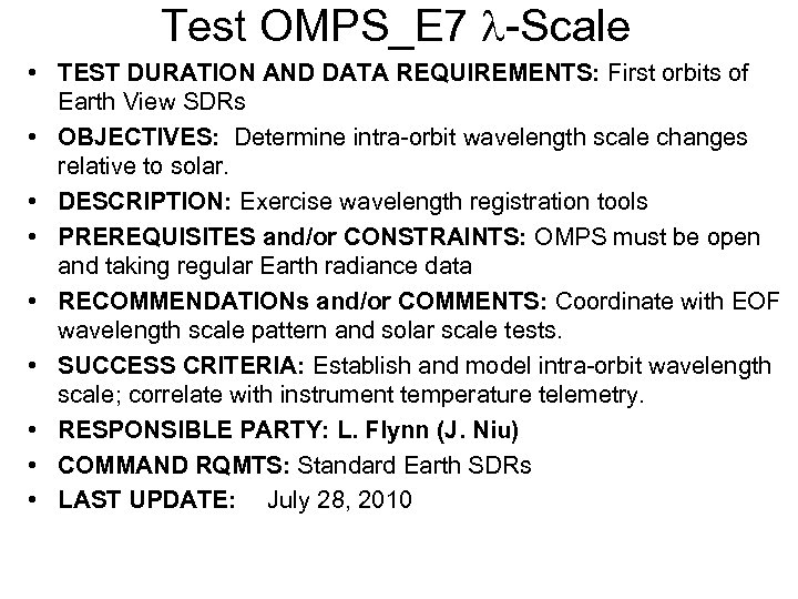 Test OMPS_E 7 l-Scale • TEST DURATION AND DATA REQUIREMENTS: First orbits of Earth