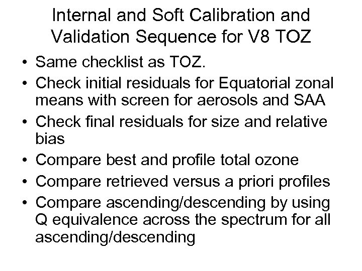 Internal and Soft Calibration and Validation Sequence for V 8 TOZ • Same checklist