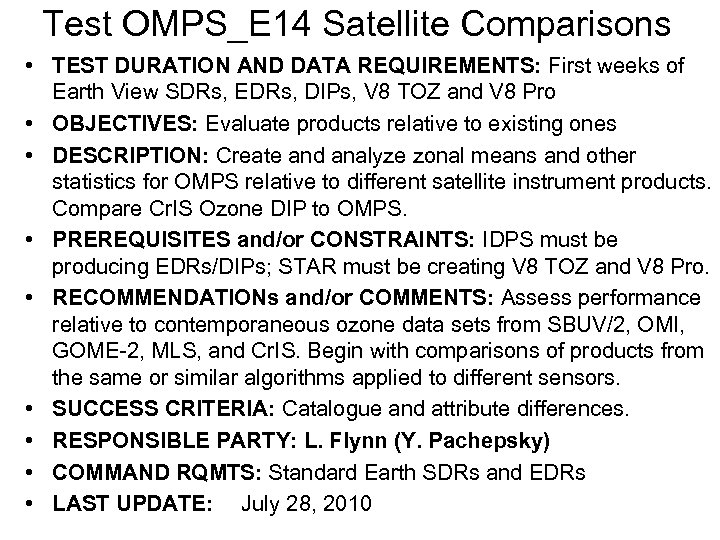 Test OMPS_E 14 Satellite Comparisons • TEST DURATION AND DATA REQUIREMENTS: First weeks of