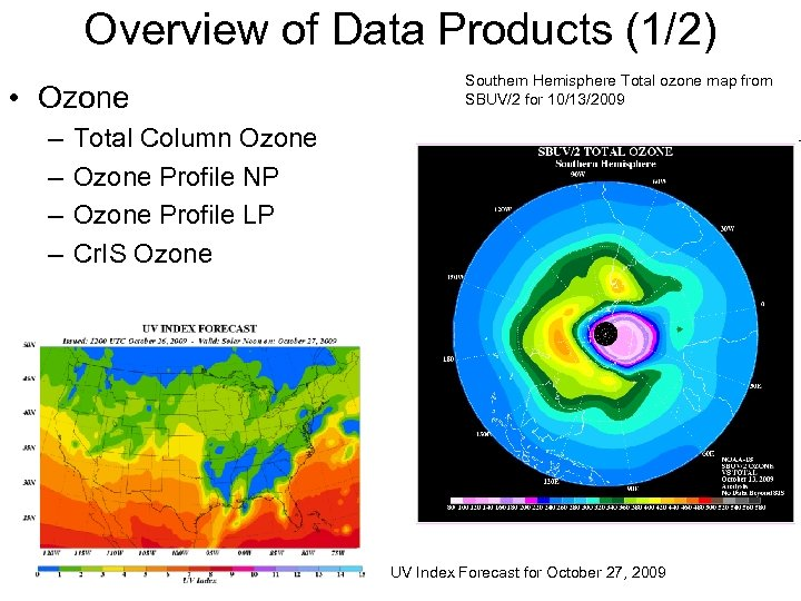 Overview of Data Products (1/2) • Ozone – – Southern Hemisphere Total ozone map