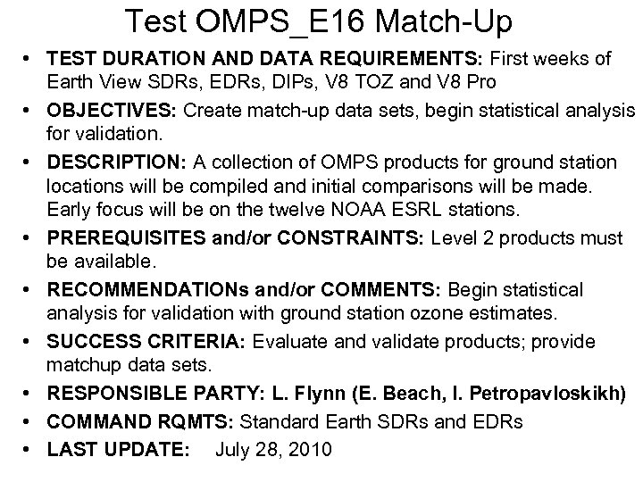 Test OMPS_E 16 Match-Up • TEST DURATION AND DATA REQUIREMENTS: First weeks of Earth