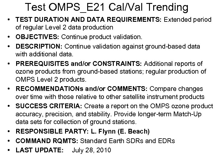 Test OMPS_E 21 Cal/Val Trending • TEST DURATION AND DATA REQUIREMENTS: Extended period of