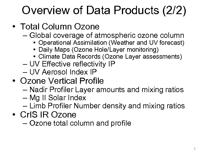 Overview of Data Products (2/2) • Total Column Ozone – Global coverage of atmospheric