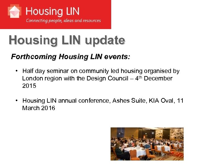 Housing LIN update Forthcoming Housing LIN events: • Half day seminar on community led