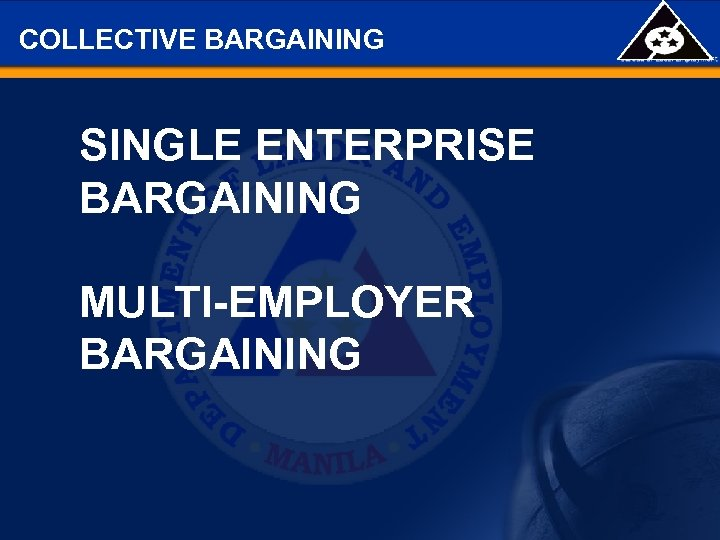 COLLECTIVE BARGAINING SINGLE ENTERPRISE BARGAINING MULTI-EMPLOYER BARGAINING
