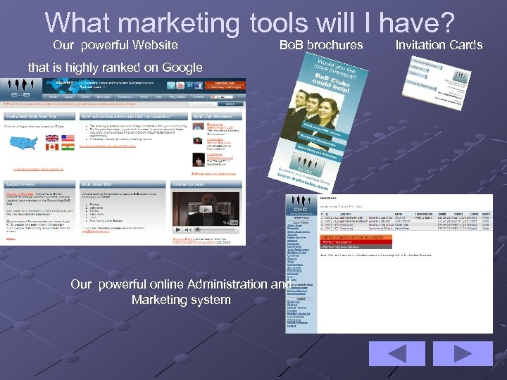 What marketing tools will I have? Our powerful Website Bo. B brochures that is