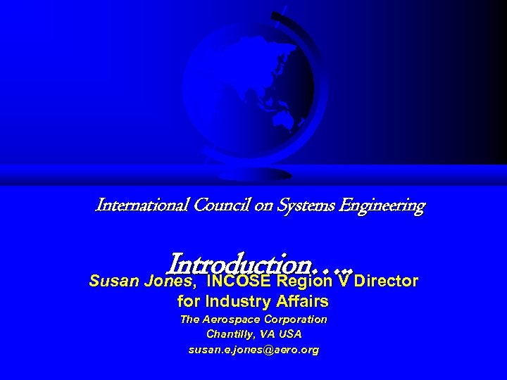 International Council on Systems Engineering Introduction…. . Director Susan Jones, INCOSE Region V for