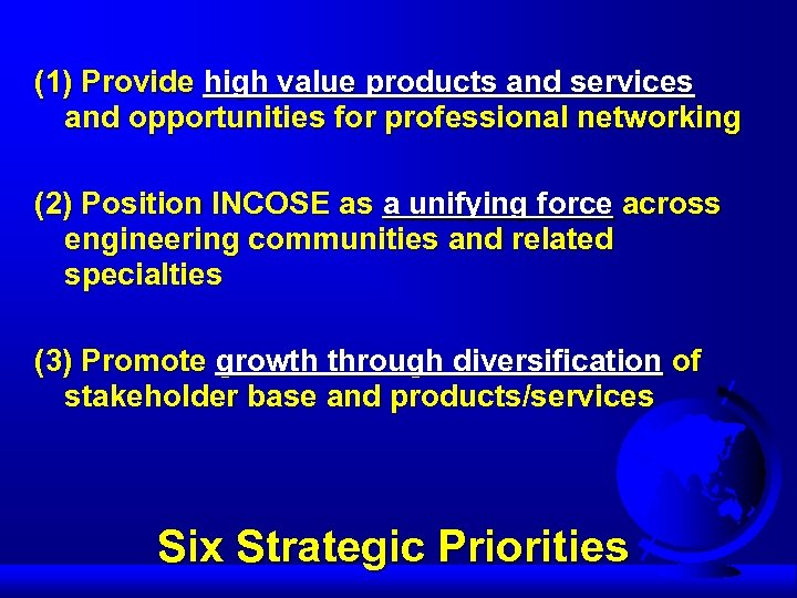 (1) Provide high value products and services and opportunities for professional networking (2) Position