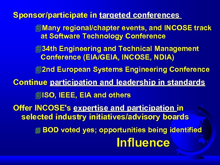 Sponsor/participate in targeted conferences 4 Many regional/chapter events, and INCOSE track at Software Technology