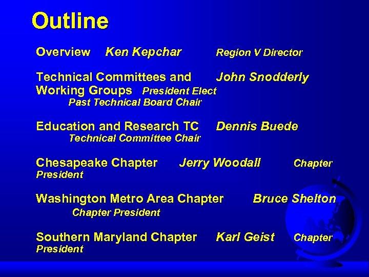 Outline Overview Ken Kepchar Region V Director Technical Committees and John Snodderly Working Groups