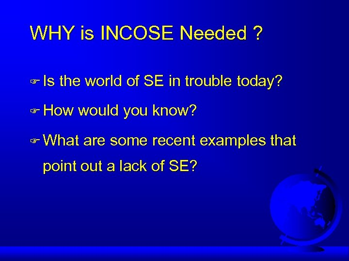 WHY is INCOSE Needed ? F Is the world of SE in trouble today?