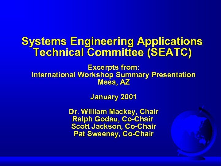 Systems Engineering Applications Technical Committee (SEATC) Excerpts from: International Workshop Summary Presentation Mesa, AZ