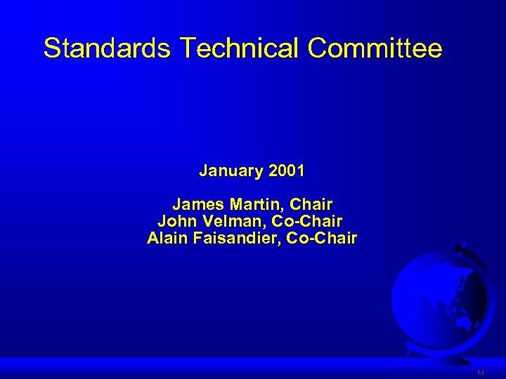 Standards Technical Committee January 2001 James Martin, Chair John Velman, Co-Chair Alain Faisandier, Co-Chair