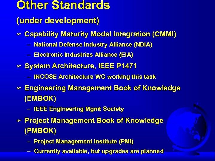 Other Standards (under development) F Capability Maturity Model Integration (CMMI) – National Defense Industry