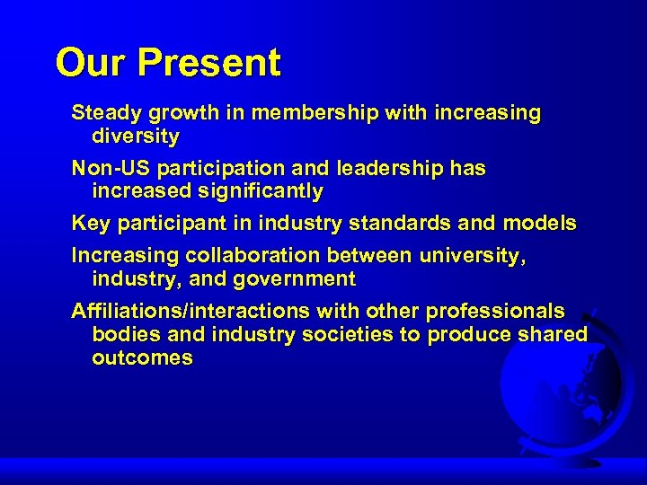 Our Present Steady growth in membership with increasing diversity Non-US participation and leadership has