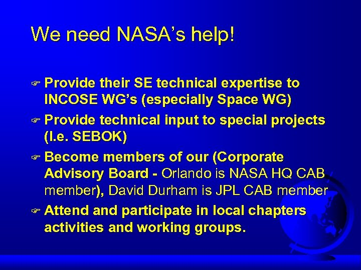We need NASA's help! F Provide their SE technical expertise to INCOSE WG's (especially