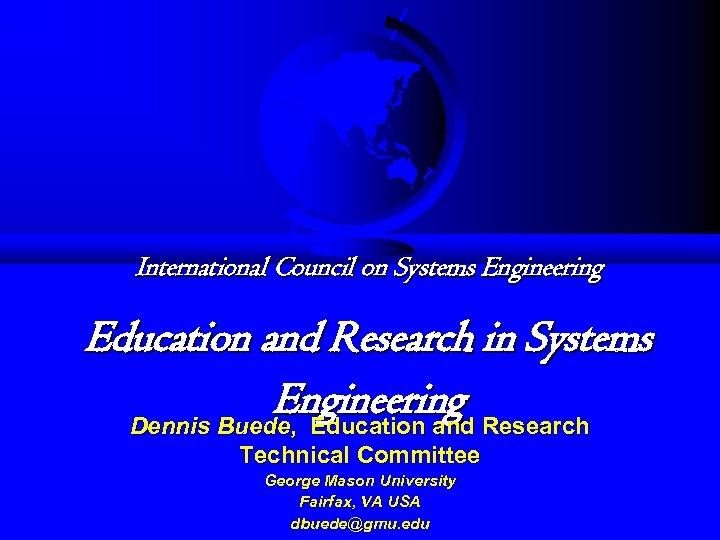 International Council on Systems Engineering Education and Research in Systems Engineering Research Dennis Buede,
