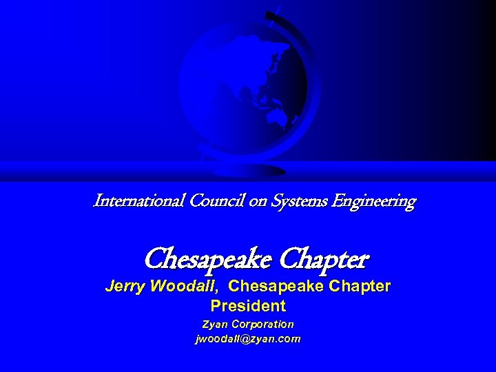 International Council on Systems Engineering Chesapeake Chapter Jerry Woodall, Chesapeake Chapter President Zyan Corporation