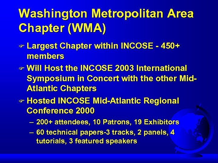 Washington Metropolitan Area Chapter (WMA) F Largest Chapter within INCOSE - 450+ members F
