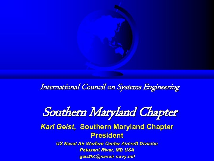 International Council on Systems Engineering Southern Maryland Chapter Karl Geist, Southern Maryland Chapter President