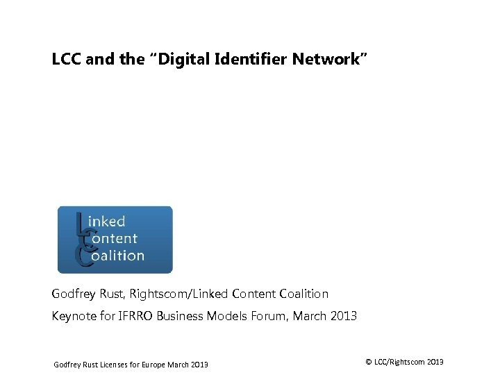 """LCC and the """"Digital Identifier Network"""" Godfrey Rust, Rightscom/Linked Content Coalition Keynote for IFRRO"""