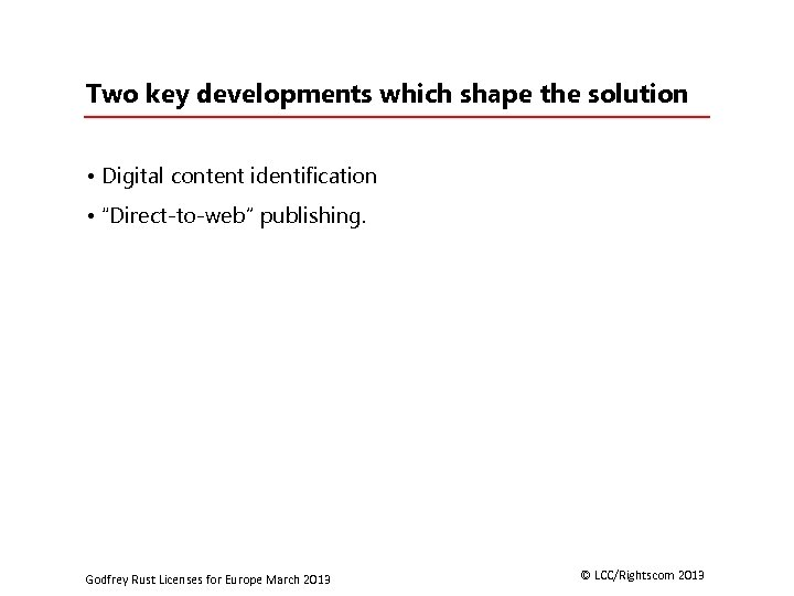 """Two key developments which shape the solution • Digital content identification • """"Direct-to-web"""" publishing."""