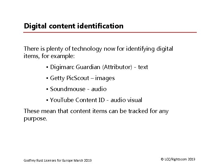 Digital content identification There is plenty of technology now for identifying digital items, for