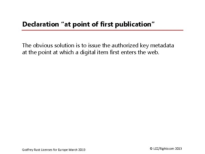 """Declaration """"at point of first publication"""" The obvious solution is to issue the authorized"""