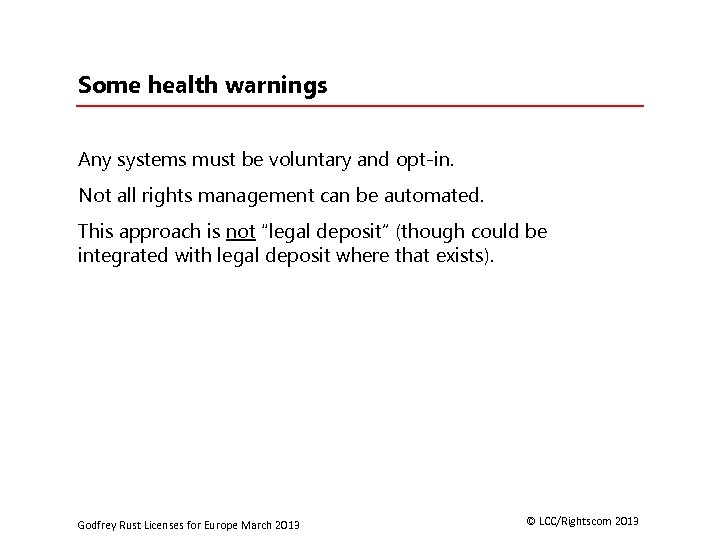 Some health warnings Any systems must be voluntary and opt-in. Not all rights management