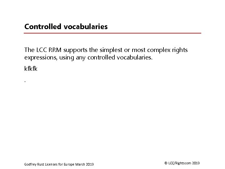 Controlled vocabularies The LCC RRM supports the simplest or most complex rights expressions, using