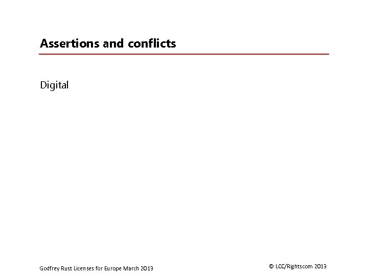 Assertions and conflicts Digital Godfrey Rust Licenses for Europe March 2013 © LCC/Rightscom 2013