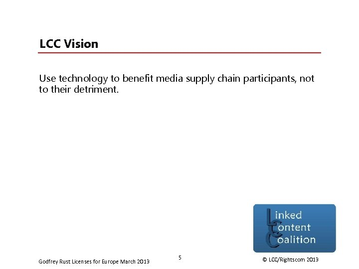LCC Vision Use technology to benefit media supply chain participants, not to their detriment.