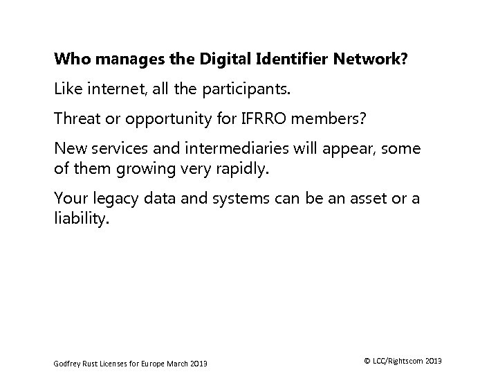 Who manages the Digital Identifier Network? Like internet, all the participants. Threat or opportunity