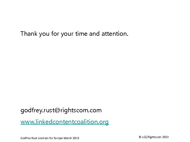 Thank you for your time and attention. godfrey. rust@rightscom. com www. linkedcontentcoalition. org Godfrey