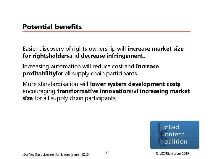 Potential benefits Easier discovery of rights ownership will increase market size for rightsholdersand decrease