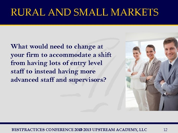 RURAL AND SMALL MARKETS What would need to change at your firm to accommodate