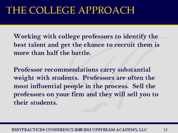 THE COLLEGE APPROACH Working with college professors to identify the best talent and get