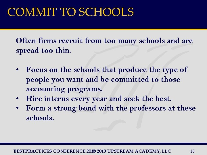 COMMIT TO SCHOOLS Often firms recruit from too many schools and are spread too