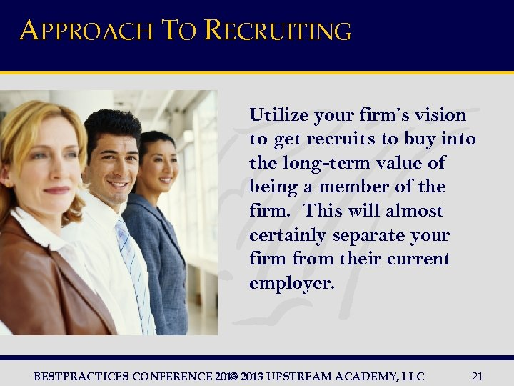 APPROACH TO RECRUITING Utilize your firm's vision to get recruits to buy into the