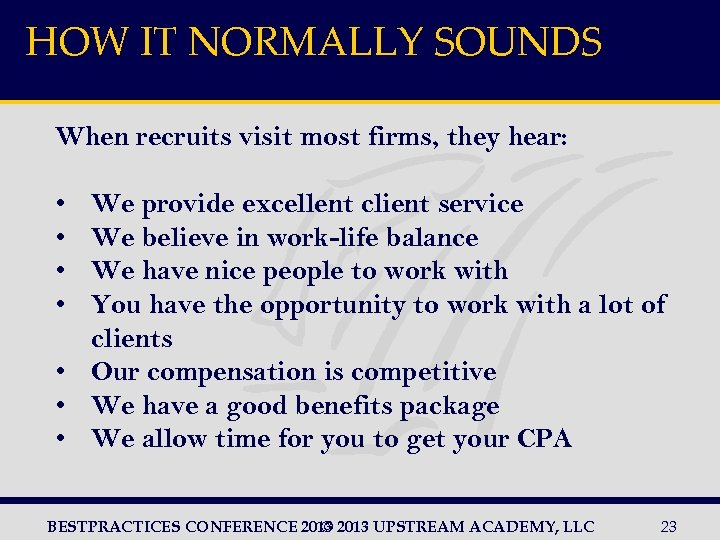 HOW IT NORMALLY SOUNDS When recruits visit most firms, they hear: • • We