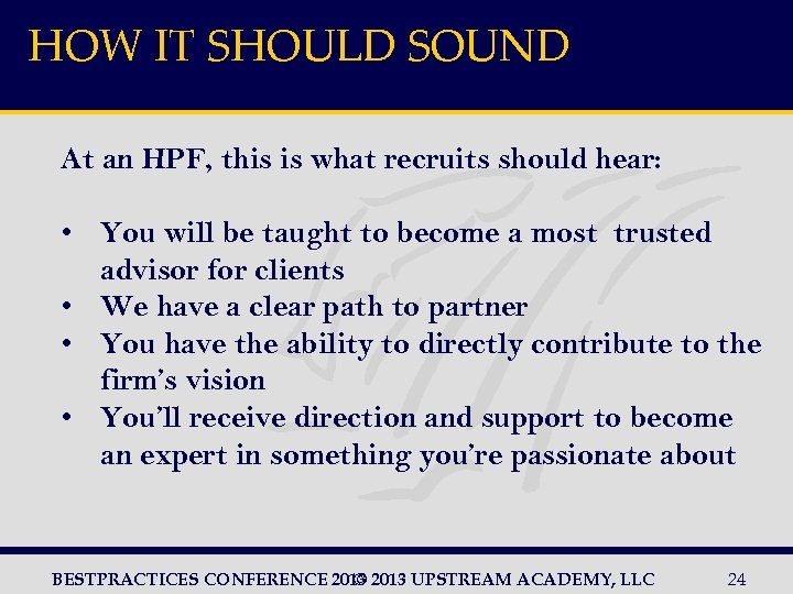 HOW IT SHOULD SOUND At an HPF, this is what recruits should hear: •
