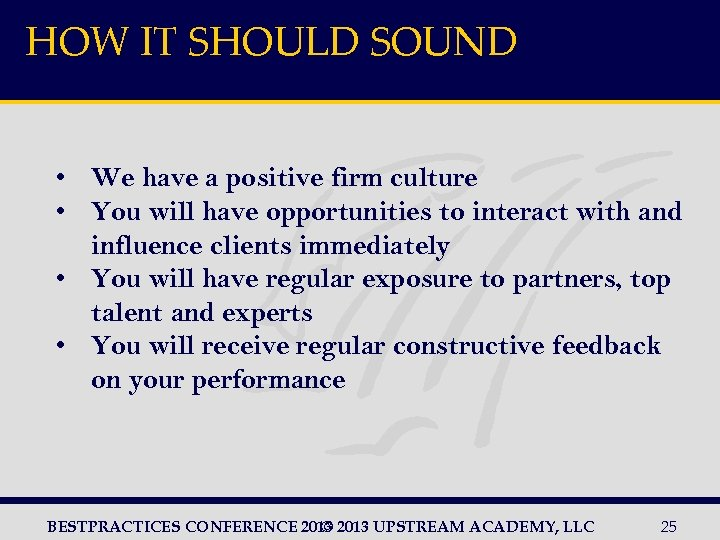 HOW IT SHOULD SOUND • We have a positive firm culture • You will