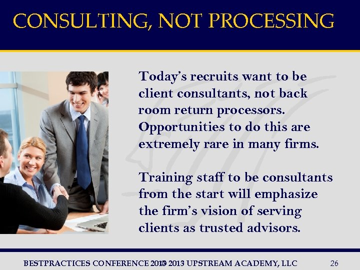 CONSULTING, NOT PROCESSING Today's recruits want to be client consultants, not back room return