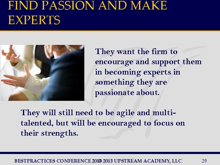 FIND PASSION AND MAKE EXPERTS They want the firm to encourage and support them