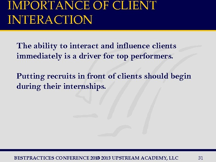 IMPORTANCE OF CLIENT INTERACTION The ability to interact and influence clients immediately is a