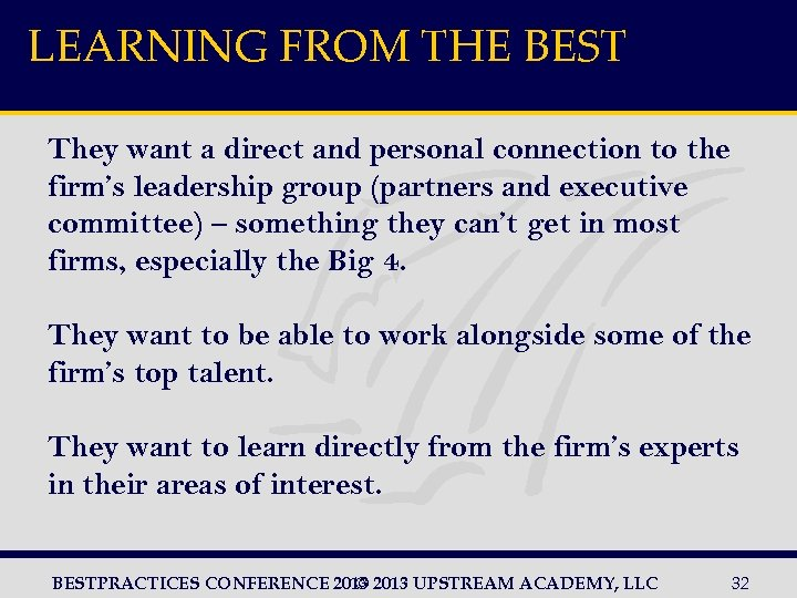 LEARNING FROM THE BEST They want a direct and personal connection to the firm's
