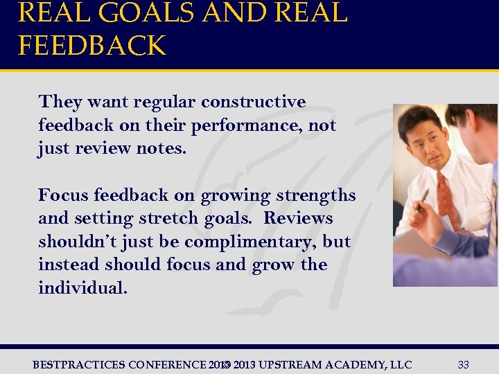 REAL GOALS AND REAL FEEDBACK They want regular constructive feedback on their performance, not