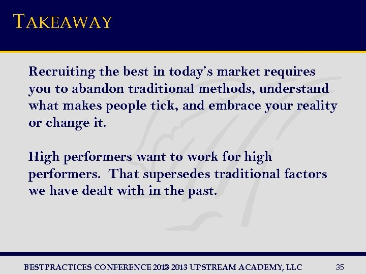 TAKEAWAY Recruiting the best in today's market requires you to abandon traditional methods, understand