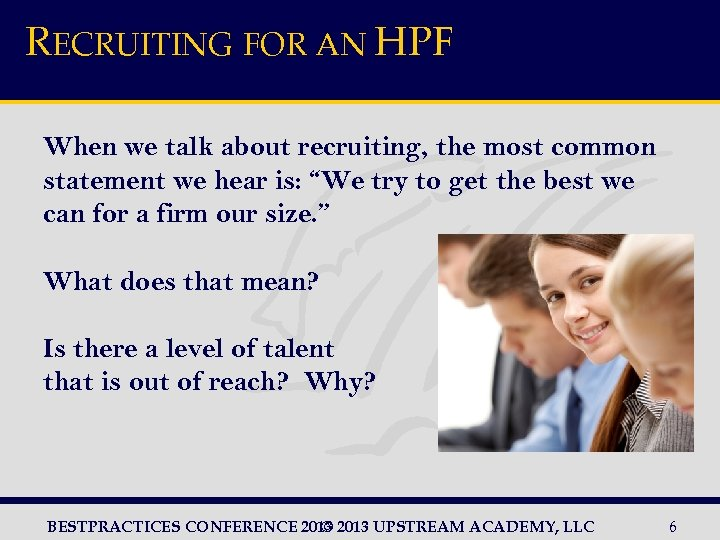 RECRUITING FOR AN HPF When we talk about recruiting, the most common statement we